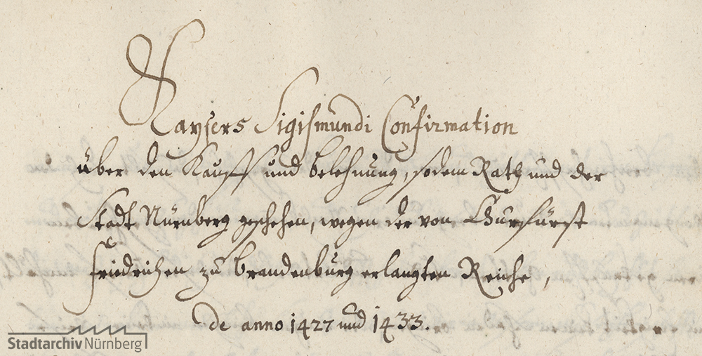 Abschrift der Bestätigungsurkunde Kaiser Sigismunds von 1433 für die Kaufbriefe über die Nürnberger Burg und die Rechte am Nürnberger Wald von 1427 (Ausschnitt)