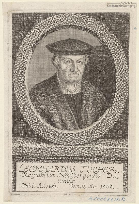 Leonhard (= Linhart II.) Tucher, Duumvir; geb. 1487; gest. 1568. Radierung von Johann Friedrich Leonart, 1670 (Stadtarchiv Nürnberg E 17/III Nr. 3018).