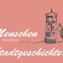 """Label """"Menschen machen Stadtgeschichte!"""""""